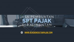 Jasa Laporan SPT Tahunan Badan di Sidomulyo, Samarinda Ilir, Samarinda Kalimantan Timur
