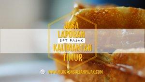 Laporan Pajak Bulanan UKM di Loa Bakung, Sungai Kunjang, Samarinda Kalimantan Timur