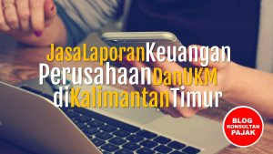 Kantor Jasa Pembuatan Laporan Keuangan dan Pajak di Sempaja Timur, Samarinda Utara, Samarinda Kalimantan Timur