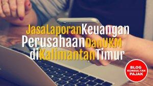 Jasa Penyusunan Laporan Keuangan Perusahaan di Sindang Sari, Sambutan, Samarinda Kalimantan Timur
