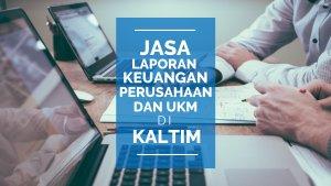 Tarif Jasa Pembuatan Laporan Keuangan dan Pajak di Lamaru, Balikpapan Timur, Balikpapan Kalimantan Timur