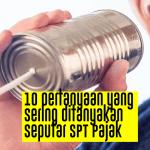 10 pertanyaan yang sering ditanyakan seputar SPT Pajak