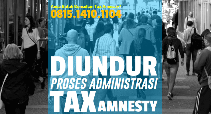 Diundur, Proses Administrasi Tax Amnesty