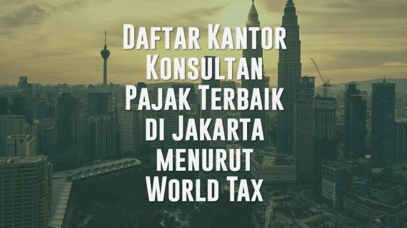 """Daftar Kantor Konsultan Pajak Terbaik di Jakarta menurut World Tax<span class=""""rating-result after_title mr-filter rating-result-2047""""><span class=""""no-rating-results-text"""">No ratings yet.</span></span>"""
