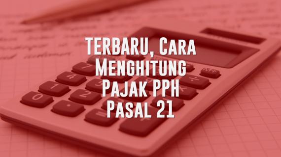 "TERBARU, Cara Menghitung Pajak PPH Pasal 21<span class=""rating-result after_title mr-filter rating-result-2057""><span class=""no-rating-results-text"">No ratings yet.</span></span>"