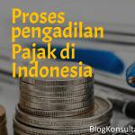 Proses Pengadilan Pajak di Indonesia