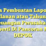 Jasa Pembuatan Laporan Bulanan atau Tahunan Keuangan Perusahaan Properti Di Pancoran Mas, DEPOK