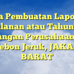 Jasa Pembuatan Laporan Bulanan atau Tahunan Keuangan Perusahaan jasa Di Kebon Jeruk, JAKARTA BARAT