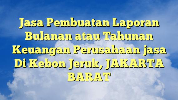 """Jasa Pembuatan Laporan Bulanan atau Tahunan Keuangan Perusahaan jasa Di Kebon Jeruk, JAKARTA BARAT<span class=""""rating-result after_title mr-filter rating-result-5592""""><span class=""""no-rating-results-text"""">No ratings yet.</span></span>"""