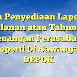 Jasa Penyediaan Laporan Bulanan atau Tahunan Keuangan Perusahaan Properti Di Sawangan, DEPOK