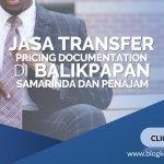 Jasa Transfer Pricing Documentation di Balikpapan,Samarinda dan Penajam