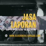 Jasa Pembuatan Laporan SPT Tahunan Badan di Baru Ulu, Balikpapan Barat, Balikpapan Kalimantan Timur