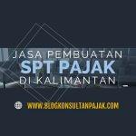 Penyusunan Laporan SPT Tahunan Badan di Gunung Panjang, Samarinda Seberang, Samarinda Kalimantan Timur