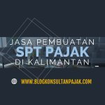 Jasa Penyusunan Laporan Pajak Tahunan Perusahaan di Sindang Sari, Sambutan, Samarinda Kalimantan Timur