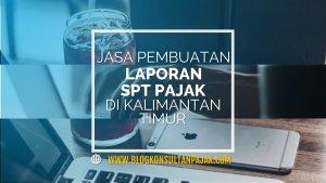 Laporan SPT Tahunan UKM di Karang Joang, Balikpapan Utara, Balikpapan Kalimantan Timur