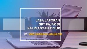 Jasa Laporan SPT Tahunan UKM di Sambutan, Sambutan, Samarinda Kalimantan Timur