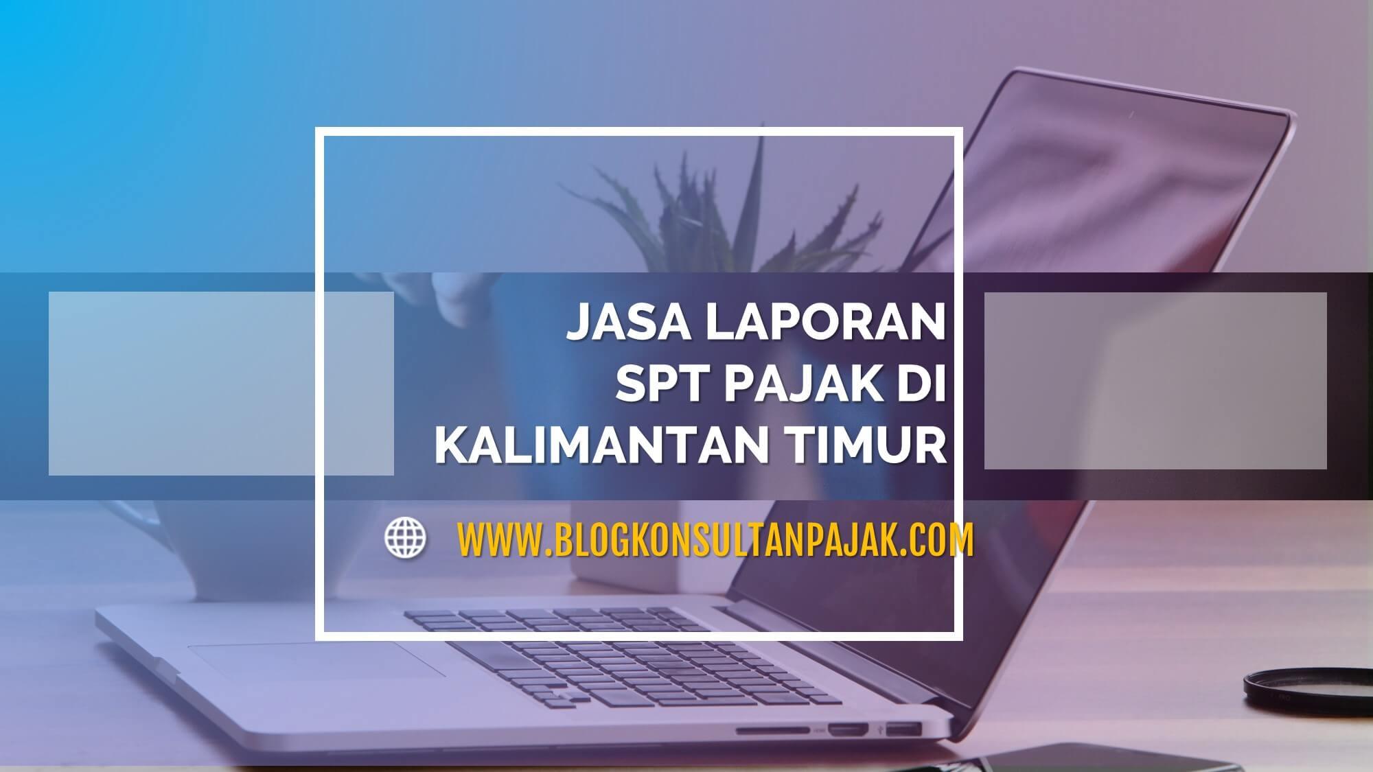 Jasa Laporan Pajak Bulanan Perusahaan Di Lempake Samarinda Utara Samarinda Kalimantan Timur