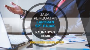 Jasa Penyusunan Laporan Pajak Tahunan Pribadi di Dadi Mulya, Samarinda Ulu, Samarinda Kalimantan Timur