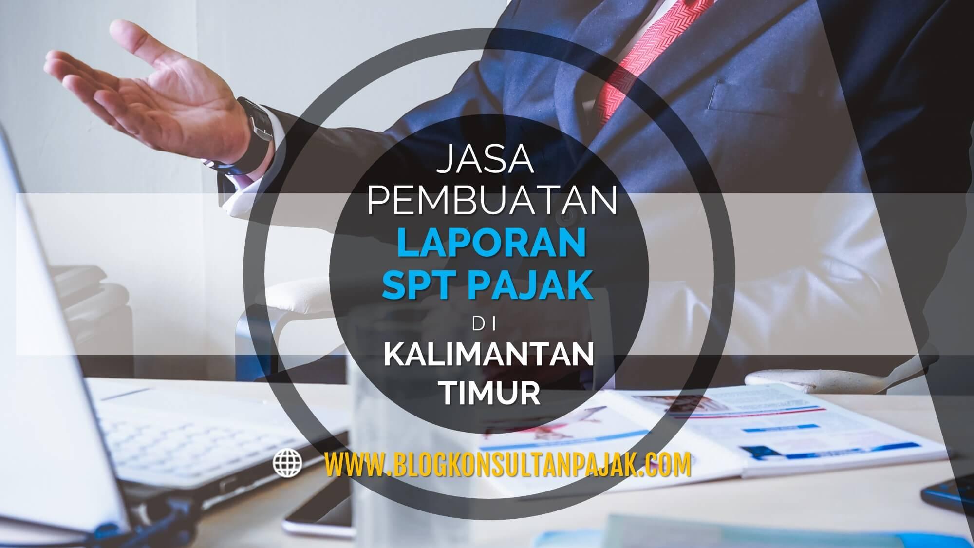 Jasa Pembuatan Laporan Pajak Bulanan Perusahaan Di Simpang Pasir Palaran Samarinda Kalimantan Timur