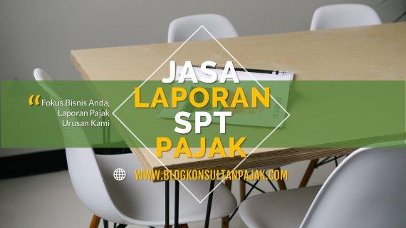 Jasa Pembuatan Laporan SPT Tahunan UKM di Teluk Lerong Ilir, Samarinda Ulu, Samarinda Kalimantan Timur