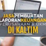 Tarif Jasa Pembuatan Laporan Keuangan dan Pajak di Bukit Raya Sepaku I, Sepaku, Penajam Paser Utara Kalimantan Timur