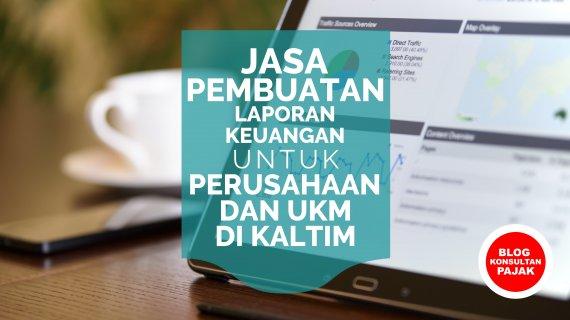 Jasa Pembuatan Laporan Keuangan dan Pajak Perusahaan di Selili, Samarinda Ilir, Samarinda Kalimantan Timur