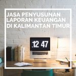 Jasa Laporan Keuangan Perusahaan Jasa Bengkel di Handil Bakti, Palaran, Samarinda Kalimantan Timur