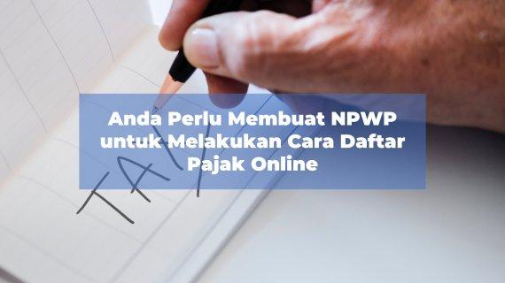 Anda Perlu Membuat NPWP untuk Melakukan Cara Daftar Pajak Online