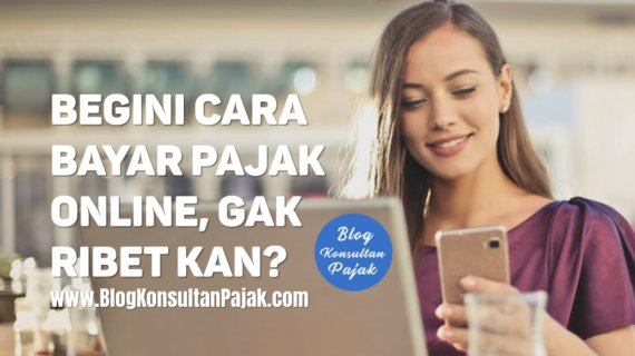 Begini Cara Bayar Pajak Online, Gak Ribet Kan?