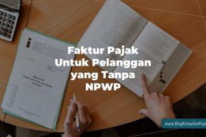 Faktur Pajak Untuk Pelanggan yang Tanpa NPWP