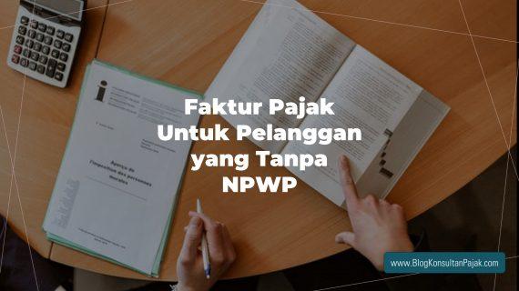 "Faktur Pajak Untuk Pelanggan yang Tanpa NPWP<span class=""rating-result after_title mr-filter rating-result-17258""><span class=""no-rating-results-text"">No ratings yet.</span></span>"
