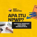 APA ITU NPWP : Definisi, Manfaat dan Cara Membuatnya